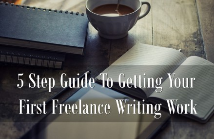 5 Step Guide to Getting Your First Freelance Writing Work