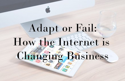 Adapt or Fail: How the Internet is Changing Business