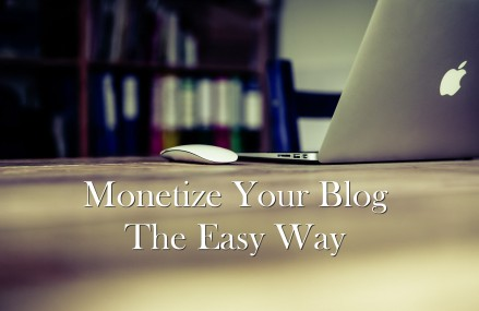 How to Monetize Your Blog The Easy Way