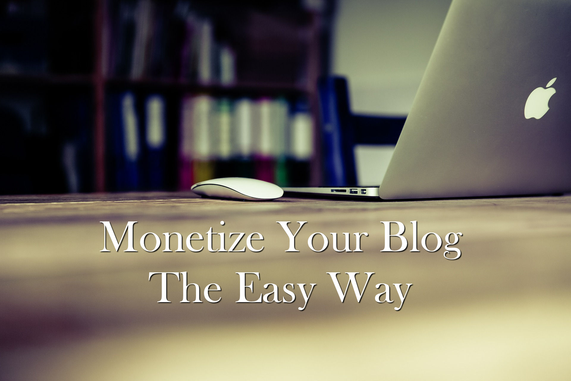 monetize blog the easy way