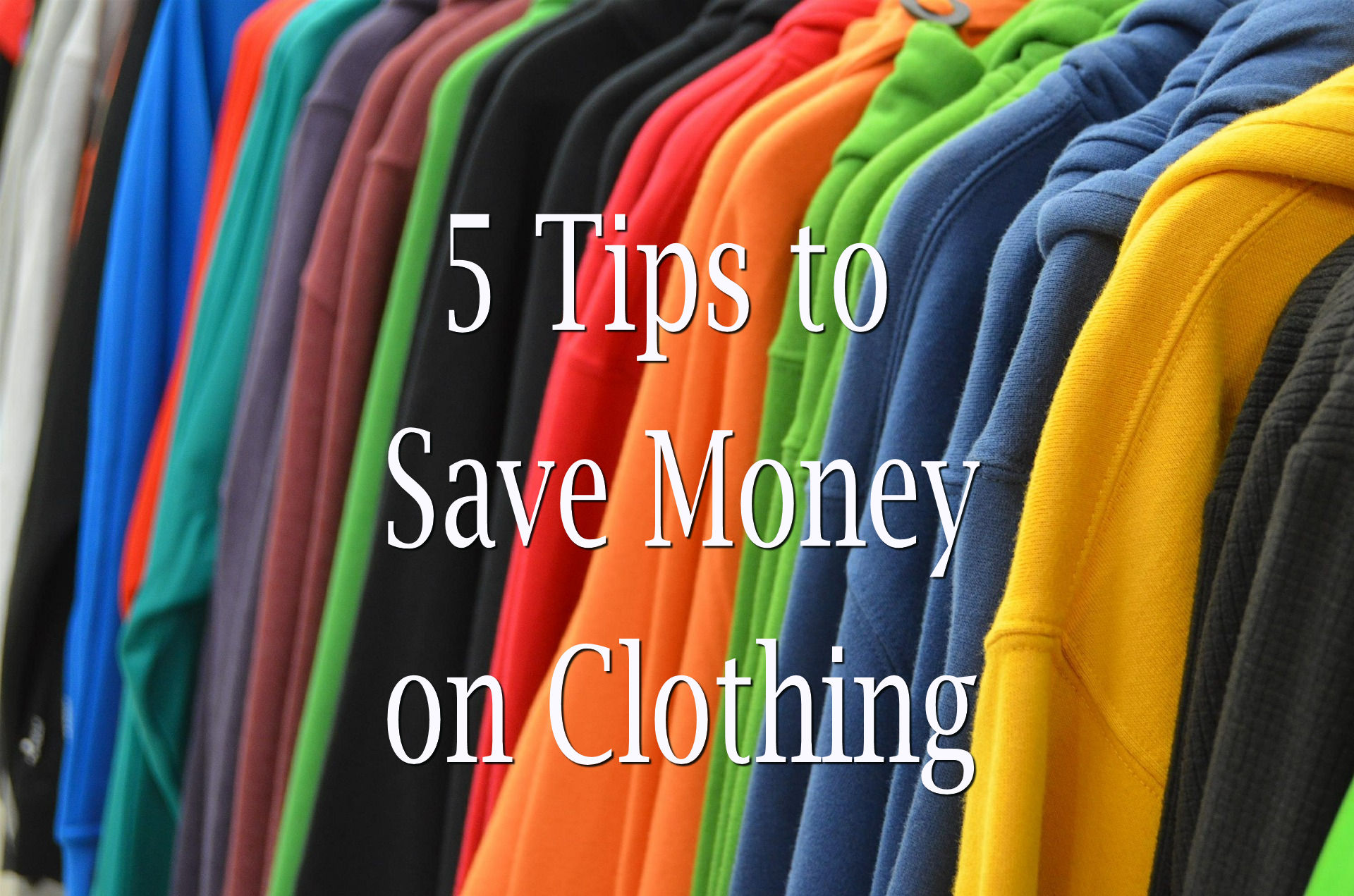 5 tips to save money on clothing