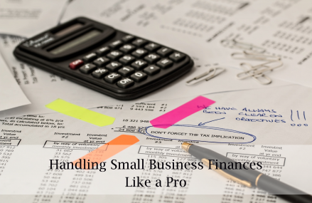 How to Handle Your Small Business Finances like a Pro