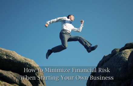 How to Minimize Financial Risk When Starting Your Own Business