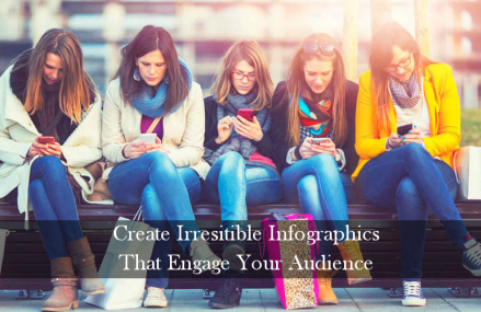 Create Irresistible Infographics that Engage your Audience